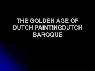 THE GOLDEN AGE OF DUTCH PAINTING­DUTCH BAROQUE