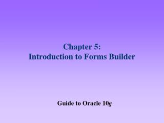 Chapter 5:  Introduction to Forms Builder