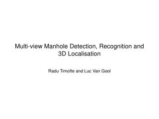 Multi-view Manhole Detection, Recognition and 3D Localisation