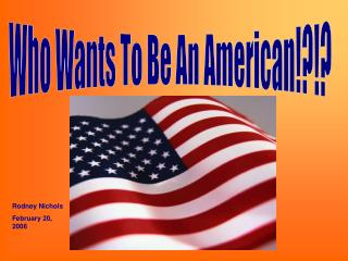 Who Wants To Be An American!?!?