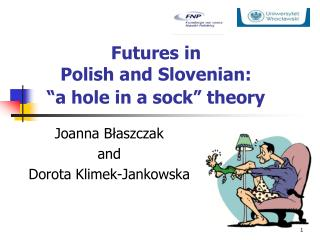 "Futures in  Polish and Slovenian:  ""a hole in a sock"" theory"