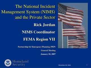 The National Incident Management System (NIMS) and the Private Sector Rick Jordan NIMS Coordinator FEMA Region VII