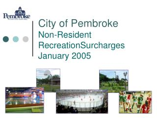 City of Pembroke Non-Resident RecreationSurcharges January 2005