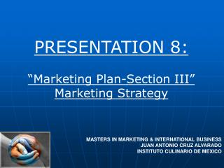 "PRESENTATION 8: ""Marketing Plan-Section III"" Marketing Strategy"