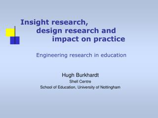 Insight research,  design research and    impact on practice      Engineering research in education