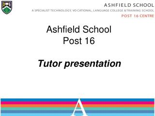 Ashfield School Post 16  Tutor presentation