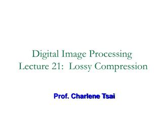 Digital Image Processing  Lecture 21:  Lossy Compression