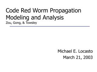 Code Red Worm Propagation Modeling and Analysis Zou, Gong, & Towsley