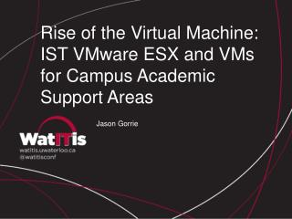 Rise of the Virtual Machine: IST VMware ESX and VMs for Campus Academic Support Areas