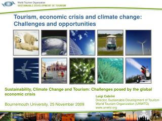 Sustainability, Climate Change and Tourism: Challenges posed by the global economic crisis