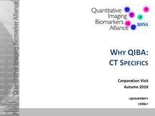 Why QIBA:  CT Specifics