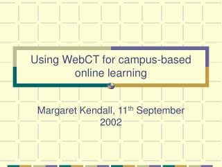Using WebCT for campus-based online learning