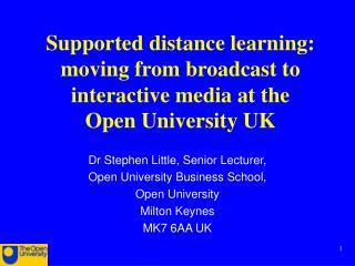 Supported distance learning: moving from broadcast to interactive media at the  Open University UK