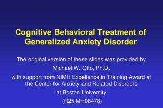 Cognitive Behavioral Treatment of  Generalized Anxiety Disorder