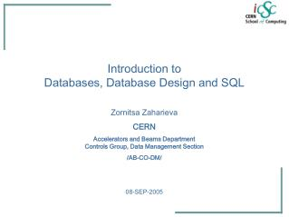 Introduction to  Databases, Database Design and SQL Zornitsa Zaharieva CERN