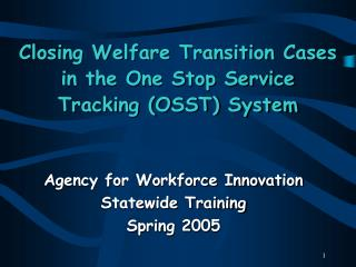 Closing Welfare Transition Cases in the One Stop Service Tracking (OSST) System