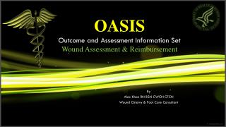 OASIS Outcome and Assessment Information Set Wound Assessment & Reimbursement
