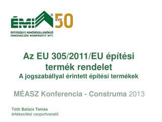 Az EU 305/2011/EU építési termék  rendelet   A jogszabállyal érintett építési termékek