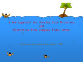 A New Approach for Overlay Text Detection and Extraction From Complex Video Scene