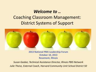 Welcome to  .. Coaching  Classroom Management: District Systems of Support