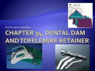 Chapter 34, Dental Dam and Tofflemire Retainer