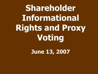 Shareholder Informational Rights and Proxy Voting June 13, 2007