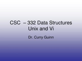 CSC  – 332 Data Structures Unix and Vi