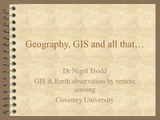 Geography, GIS and all that…
