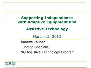 Supporting Independence  with Adaptive Equipment and  Assistive Technology March 12, 2012