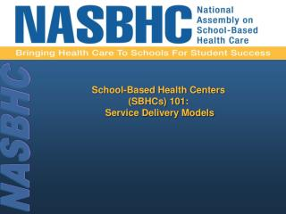 School-Based Health Centers (SBHCs) 101: Service Delivery Models