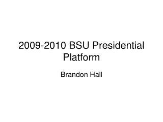 2009-2010 BSU Presidential Platform