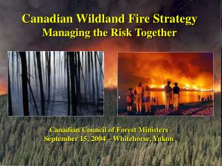 Canadian Council of Forest Ministers September 15, 2004 – Whitehorse, Yukon