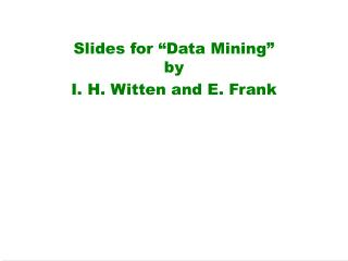 "Slides for ""Data Mining"" by I. H. Witten and E. Frank"