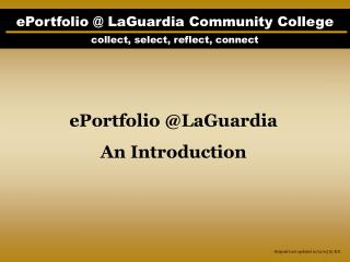 ePortfolio @ LaGuardia Community College collect, select, reflect, connect