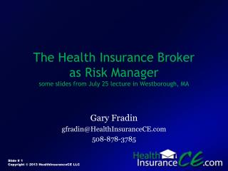 The Health Insurance Broker as Risk Manager some slides from July 25 lecture in Westborough, MA