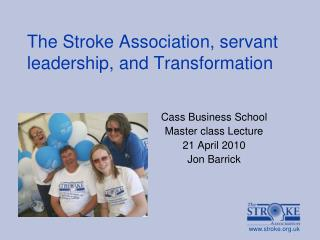 The Stroke Association, servant leadership, and Transformation