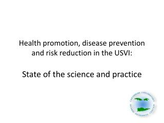 Health promotion, disease prevention and risk reduction in the USVI:  State of the science and practice