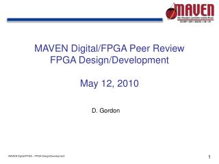 MAVEN Digital/FPGA Peer Review FPGA Design/Development May 12, 2010