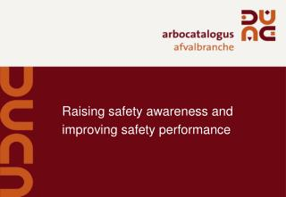 Raising  safety awareness and improving safety performance