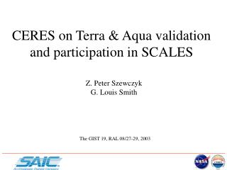 CERES on Terra & Aqua validation and participation in SCALES