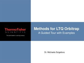 Methods for LTQ Orbitrap A Guided Tour with Examples