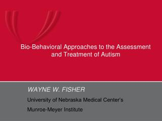 Bio-Behavioral Approaches to the Assessment and Treatment of Autism
