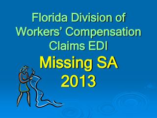 Florida Division  of Workers ' Compensation  Claims EDI  Missing SA  2013
