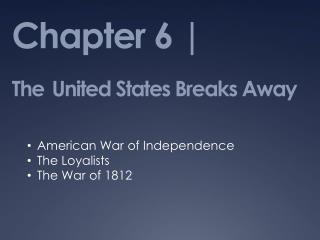 Chapter 6 | The United States Breaks Away