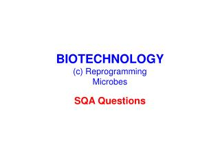 BIOTECHNOLOGY (c) Reprogramming Microbes
