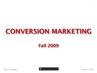 CONVERSION MARKETING Fall 2009