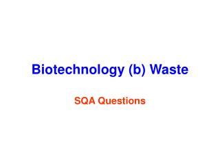 Biotechnology (b) Waste