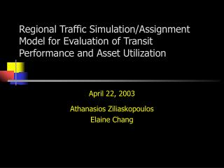April 22, 2003 Athanasios Ziliaskopoulos Elaine Chang