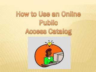 How to Use an Online  Public Access Catalog