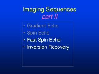 Imaging Sequences part II